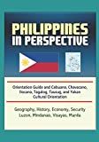 Philippines in Perspective - Orientation Guide and Cebuano, Chavacano, Ilocano, Tagalog, Tausug, and Yakan Cultural Orientation: Geography, History, Economy, Security, Luzon, Mindanao, Visayas, Manila