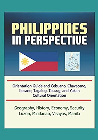 Philippines in Perspective - Orientation Guide and Cebuano, Chavacano, Ilocano, Tagalog, Tausug, and Yakan Cultural Orientation: Geography, History, Economy, Security, Luzon, Mindanao, Visayas, (Cultural Defense)