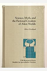 Science, myth, and the fictional creation of alien worlds (Studies in speculative fiction) Hardcover