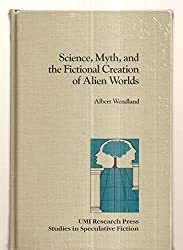 Science, Myth and the Fictional Creation of Alien Worlds (Studies in speculative fiction)