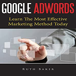 Google Adwords: Learn The Most Effective Marketing Method Today Hörbuch