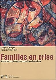 Familles en crise : Approche systémique des relations humaines par Françoise Rougeul