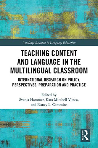 Teaching Content and Language in the Multilingual Classroom: International Research on Policy, Perspectives, Preparation and Practice (Routledge Research in Language Education)