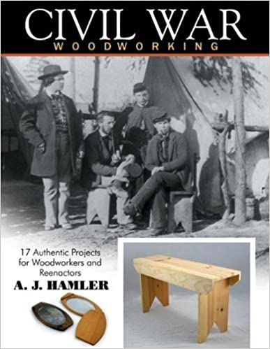 Book Civil War Woodworking: 17 Authentic Projects for Woodworkers and Reenactors by A. J. Hamler (18-Mar-2010)