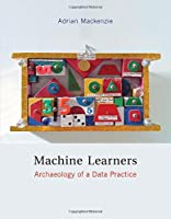 Machine Learners: Archaeology of a Data Practice Front Cover