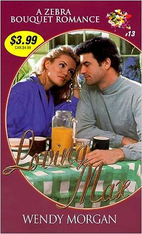 Loving Max (Zebra Bouquet Romances): Wendy Morgan