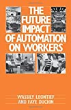img - for The Future Impact of Automation on Workers by Wassily Leontief (1986-01-16) book / textbook / text book