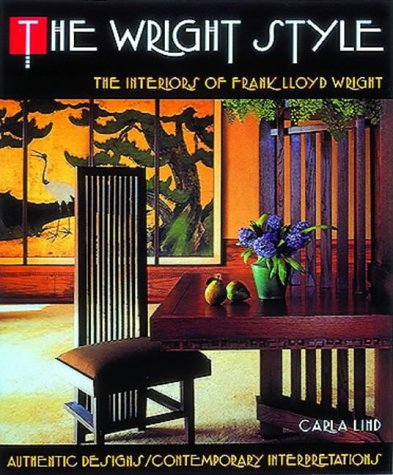 The Wright Style: The Interiors of Frank Lloyd Wright