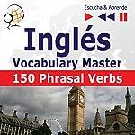 Inglés - Vocabulary Master: 150 Phrasal Verbs - Nivel intermedio / avanzado B2-C1 (Escucha & Aprende) | Dorota Guzik,Joanna Bruska