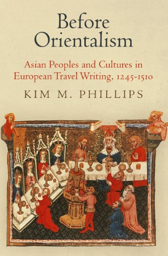 Before Orientalism: Asian Peoples and Cultures in European Travel Writing, 1245-1510 (The Middle Ages Series)