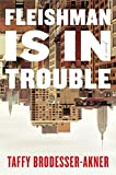 Kindle Store : Fleishman Is in Trouble: A Novel