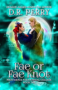 Fae or Fae Knot: Providence Paranormal College Book Ten by [Perry, D.R.]