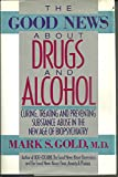 The Good News about Drugs and Alcohol, Mark S. Gold, 0394589491