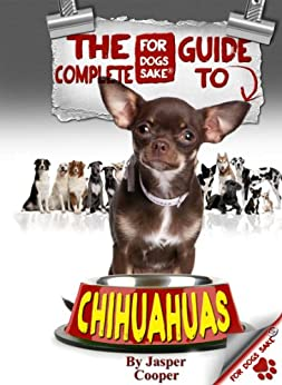 The Complete Guide to Chihuahuas by [Cooper, Jasper]