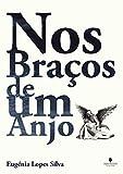 NOS BRAÇOS DE UM ANJO (Portuguese Edition)