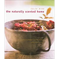 The Naturally Scented Home: Creating Traditional Scented Products With a Modern Twist