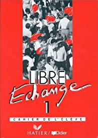 Libre échange, 1 : Méthode de français(Cahier dactivités) par Janine Courtillon
