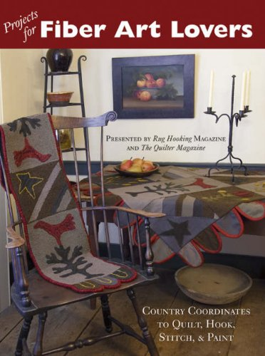 Projects For Fiber Art Lovers: Country Coordinates to Quilt, Hook, Stitch, & Paint