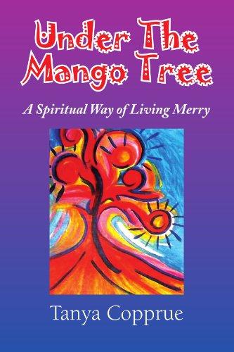 Under The Mango Tree: A Spiritual Way of Living Merry