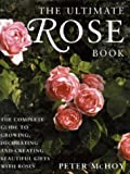 Amazon / Anness: The Ultimate Rose Book The Complete Guide to Growing, Decorating and Creating Beautiful Gifts with Roses (Peter McHoy)