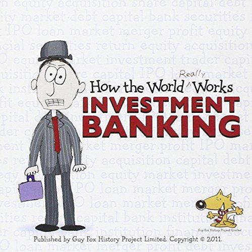 How the World Really Works: Investment Banking