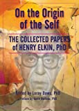 img - for On The Origin Of The Self: The Collected Papers of Henry Elkin, Ph.D. book / textbook / text book