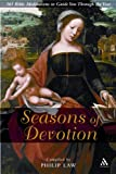Seasons of Devotion : 365 Bible Readings and Prayers to Guide You Through the Year, Law, Philip, 0826480454