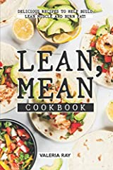 Whether you're trying to live a healthier lifestyle, lose stubborn fat, build lean muscle, or achieve some personal fitness goals, you have come to the right place. The Lean, Mean Cookbook will teach you how to cook meals that will help you b...
