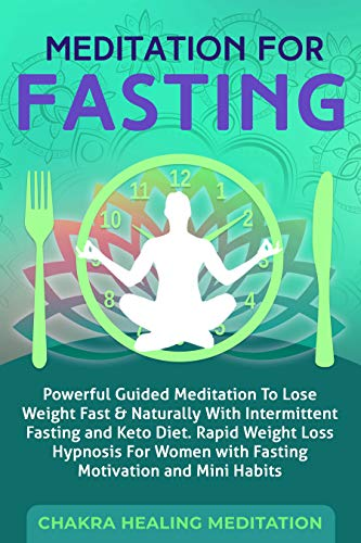 Meditation for Fasting: Powerful Guided Meditation to Lose Weight Fast & Naturally with Intermittent Fasting and Keto Diet. Rapid Weight Loss Hypnosis ... with Fasting Motivation and Mini Habits (Things To Eat To Gain Weight Fast)