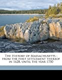 The History of Massachusetts: from the first settlement thereof in 1628, until the year 1750 Volume 1