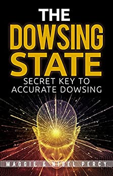 The Dowsing State: Secret Key To Accurate Dowsing by [Percy, Maggie, Percy, Nigel]