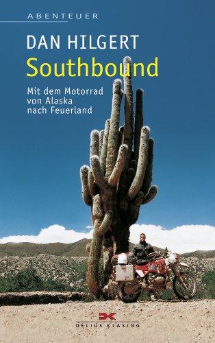 Southbound: Mit dem Motorrad von Alaska nach Feuerland