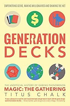Generation Decks: The Unofficial History of Gaming Phenomenon Magic: The Gathering by [Chalk, Titus]