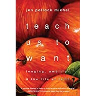 Teach Us to Want by Jen Pollock Michel (19-Sep-2014) Paperback