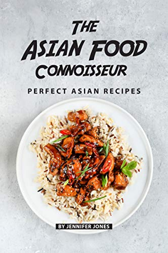 The Asian Food Connoisseur: Perfect Asian Recipes by [Jones, Jennifer]