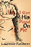 I Got His Blood on Me, Patchett, Lawrence, 0864737688