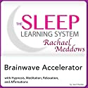 Brainwave Accelerator: Hypnosis, Meditation and Affirmations: The Sleep Learning System Featuring Rachael Meddows Speech by Joel Thielke Narrated by Rachael Meddows