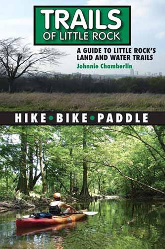Trails of Little Rock: Hiking, Biking, and Kayaking Trails in Little Rock