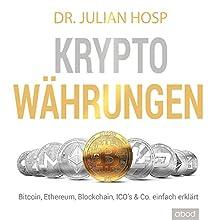 Kryptowährungen einfach erklärt: Bitcoin, Ethereum, Blockchain, Dezentralisierung, Mining, ICOs & Co. Hörbuch von Julian Hosp Gesprochen von: Julian Hosp