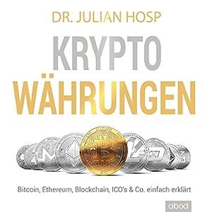 Julian Hosp - Kryptowährungen einfach erklärt: Bitcoin, Ethereum, Blockchain, Dezentralisierung, Mining, ICOs & Co.