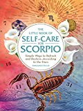 The Little Book of Self-Care for Scorpio: Simple Ways to Refresh and Restore_According to the Stars (Astrology Self-Care)