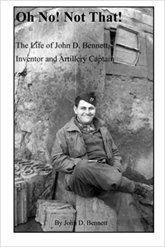 Book Oh No! Not That!: The Life of John D. Bennett, Inventor and Artillery Captain