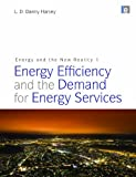 Energy Efficiency and the Demand for Energy Services, L. D. Danny Harvey, 1844079120