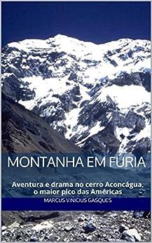 Montanha em Fúria: Aventura e drama no cerro Aconcágua, o maior pico das Américas por [Gasques, Marcus Vinicius]