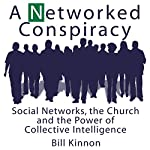 A Networked Conspiracy: Social Networks, the Church and the Power of Collective Intelligence | Bill Kinnon