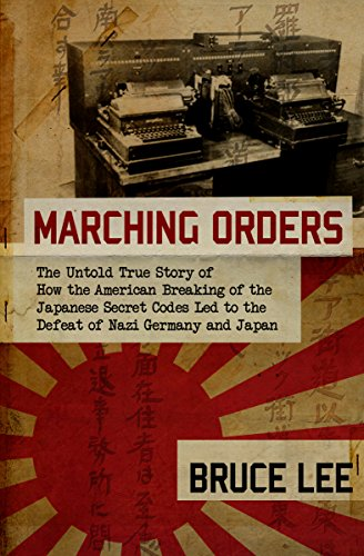 Marching Orders: The Untold Story of How the American Breaking of the Japanese Secret Codes Led to the Defeat of Nazi Germany and Japan (A Message To The Allies Of America)