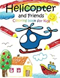 Helicopter and Friends coloring book for kids: Coloring Book for Kids Ages 2-4 3-5 4-8 (A Fun book Filled With Cute Motercycles,Yacht,Airplane,Helicopter and Rocket  & More!) (Volume 3)