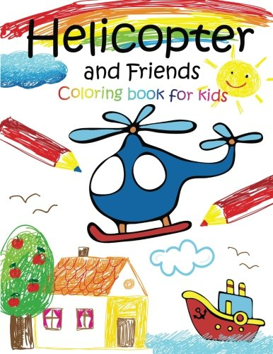 Helicopter and Friends coloring book for kids: Coloring Book for Kids Ages 2-4 3-5 4-8 (A Fun book Filled With Cute Motercycles,Yacht,Airplane,Helicopter and Rocket  & More!) (Volume 3) Fun Helicopter