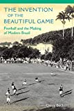 "Gregg Bocketti, ""The Invention of the Beautiful Game: Football and the Making of Modern Brazil"" (UP of Florida, 2016)"