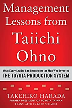 Management Lessons from Taiichi Ohno: What Every Leader Can Learn from the Man who Invented the Toyota Production System by [Harada, Takehiko]